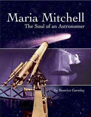 Maria Mitchell:  The Soul of an Astonomer de Beatrice Gormley