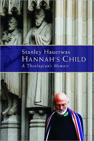 Hannah's Child:  A Theologian's Memoir de  Stanley Hauerwas