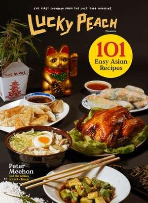 Lucky Peach Presents 101 Easy Asian Recipes de Peter Meehan