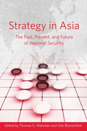 Strategy in Asia: The Past, Present, and Future of Regional Security de Thomas Mahnken