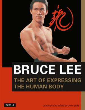 Bruce Lee The Art of Expressing the Human Body de Bruce Lee
