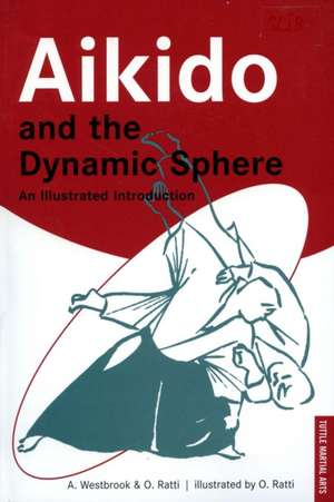 Aikido and the Dynamic Sphere: An Illustrated Introduction de Adele Westbrook