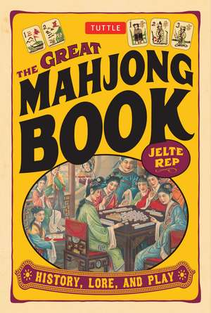 The Great Mahjong Book: History, Lore, and Play de Jelte Rep