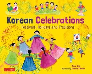 Korean Celebrations: Festivals, Holidays and Traditions de Tina Cho
