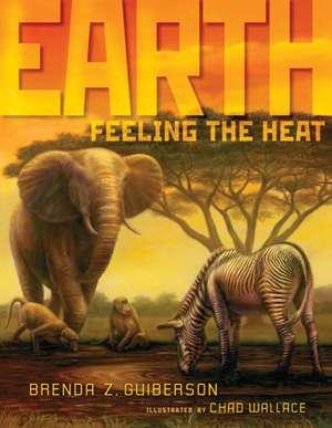 Earth:  Feeling the Heat de Brenda Z. Guiberson