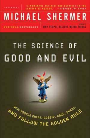 The Science of Good and Evil:  Why People Cheat, Gossip, Care, Share, and Follow the Golden Rule de Michael Shermer