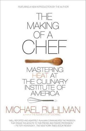 The Making of a Chef:  Mastering Heat at the Culinary Institute of America de Michael Ruhlman