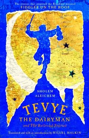 Tevye the Dairyman and the Railroad Stories de Sholem Aleichem