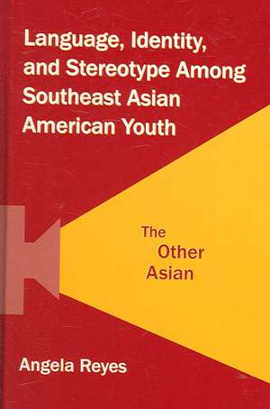 Language, Identity, and Stereotype Among Southeast Asian American Youth:  The Other Asian de Angela Reyes