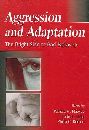 Aggression and Adaptation:  The Bright Side to Bad Behavior de Patricia H. Hawley