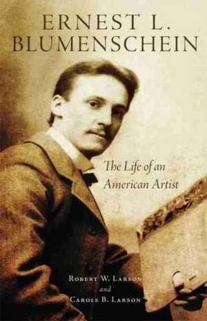 Ernest L. Blumenschein:  The Life of an American Artist de Robert W. Larson