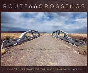 Route 66 Crossings:  Historic Bridges of the Mother Road de Jim Ross