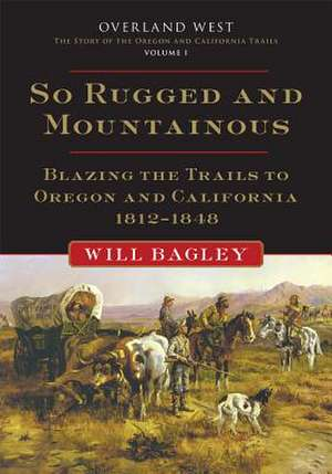 So Rugged and Mountainous de Will Bagley