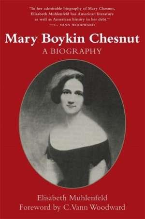 Mary Boykin Chesnut:  A Biography de Elisabeth Muhlenfeld