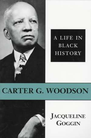 Carter G. Woodson:  A Life in Black History de Jacqueline Goggin