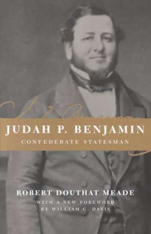 Judah P. Benjamin:  Confederate Statesman de Robert Douthat Meade