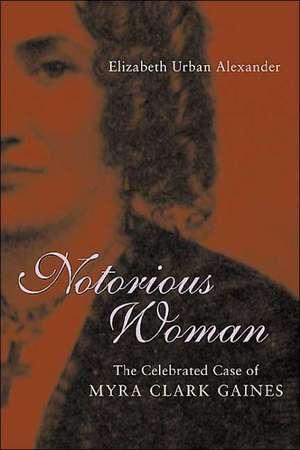 Notorious Woman:  The Celebrated Case of Myra Clark Gaines de Elizabeth Urban Alexander