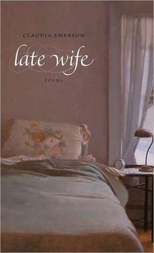 Late Wife de Claudia Emerson
