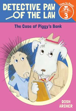 The Case of Piggy's Bank (Detective Paw of the Law: Time to Read, Level 3) de Dosh Archer
