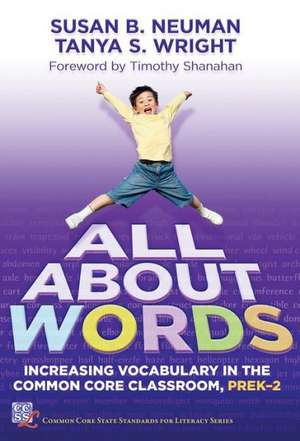 All about Words:  Increasing Vocabulary in the Common Core Classroom, PreK-2 de Susan B. Neuman