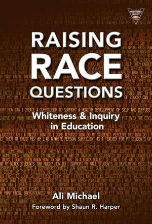 Raising Race Questions:  Raising Race Questions de Ali Michael