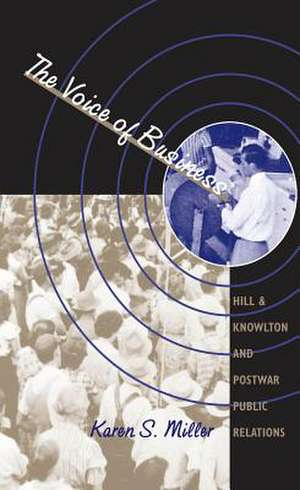 The Voice of Business:  Hill & Knowlton and Postwar Public Relations de Karen S. Miller