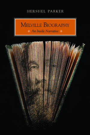 Melville Biography: An Inside Narrative de Hershel Parker