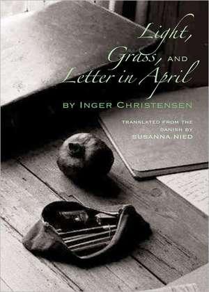 Light, Grass, and Letter in April de Inger Christensen