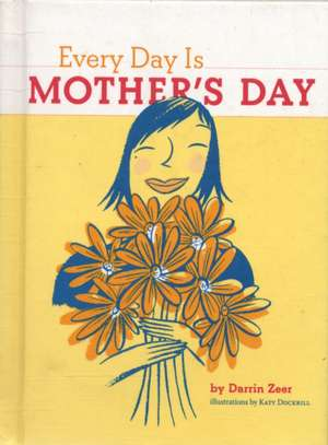 Every Day Is Mother's Day de Darrin Zeer
