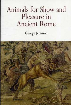 Animals for Show and Pleasure in Ancient Rome de George Jennison
