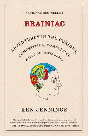 Brainiac:  Adventures in the Curious, Competitive, Compulsive World of Trivia Buffs de Ken Jennings