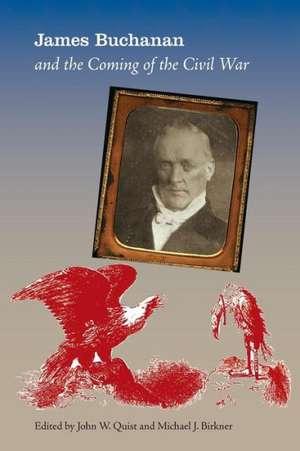James Buchanan and the Coming of the Civil War de John Quist
