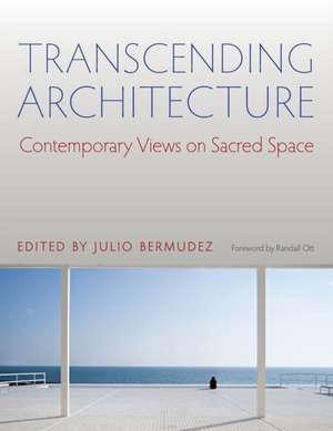 Transcending Architecture:  Contemporary Views on Sacred Space de Julio Bermudez
