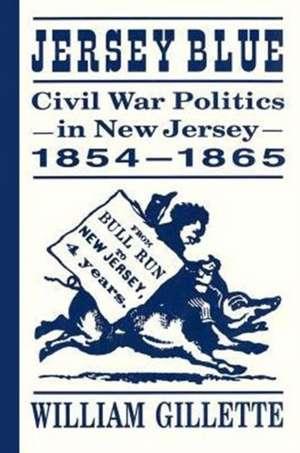 Jersey Blue: Civil War Politics in New Jersey, 1854–1865 de William Gillette