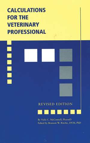 Calculations for the Veterinary Professional: Revised Edition de Vicki C. McConnell