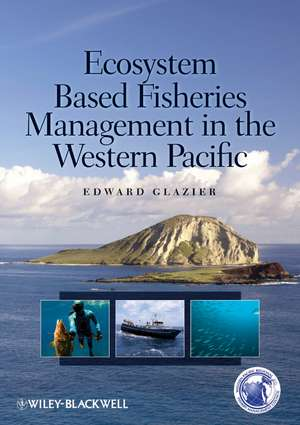 Ecosystem Based Fisheries Management in the Western Pacific de Edward Glazier