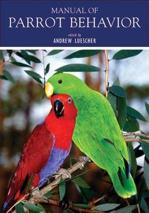 Manual of Parrot Behavior de Andrew Luescher