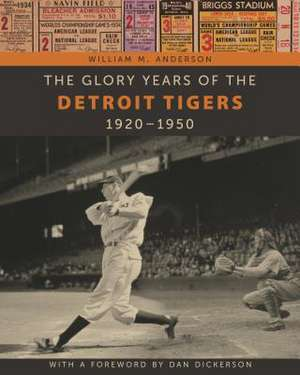 The Glory Years of the Detroit Tigers:  1920-1950 de William M. Anderson