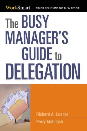 The Busy Manager's Guide to Delegation de Richard Luecke