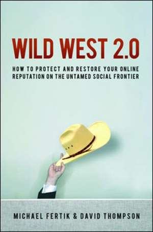 Wild West 2.0: How to Protect and Restore Your Online Reputation on the Untamed Social Frontier imagine