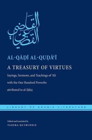 A Treasury of Virtues:  Sayings, Sermons, and Teachings of Ali Al-Qadi Al-Quda'i with the One Hundred Proverbs, Attributed to Al-Jahiz de Tahera Qutbuddin