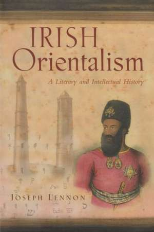 Irish Orientalism:  A Literary and Intellectual History de Joseph Lennon