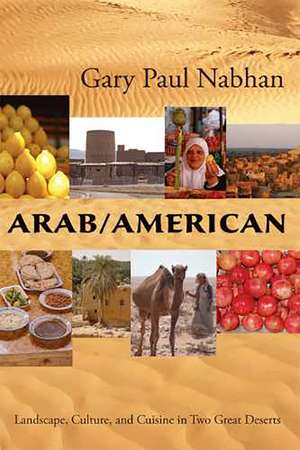 Arab/American: Landscape, Culture, and Cuisine in Two Great Deserts de Gary Paul Nabhan