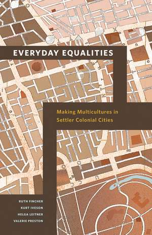 Everyday Equalities: Making Multicultures in Settler Colonial Cities de Ruth Fincher
