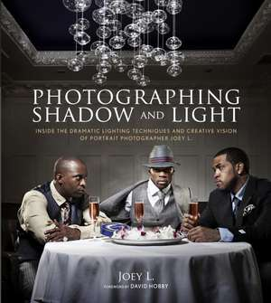 Photographing Shadow and Light de Joey L.