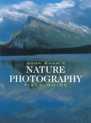 John Shaw's Nature Photography Field Guide de John Shaw