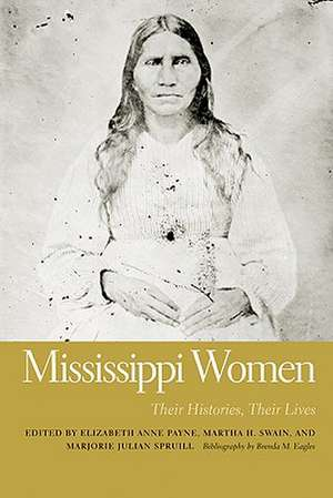 Mississippi Women, Volume 2:  Their Histories, Their Lives de Elizabeth Anne Payne