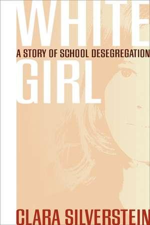 White Girl:  A Story of School Desegregation de Clara Silverstein