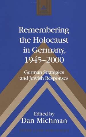 Remembering the Holocaust in Germany, 1945-2000:  German Strategies and Jewish Responses de Dan Michman