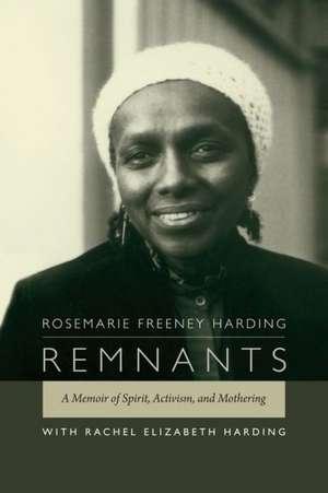 Remnants:  A Memoir of Spirit, Activism, and Mothering de Rachel E. Harding